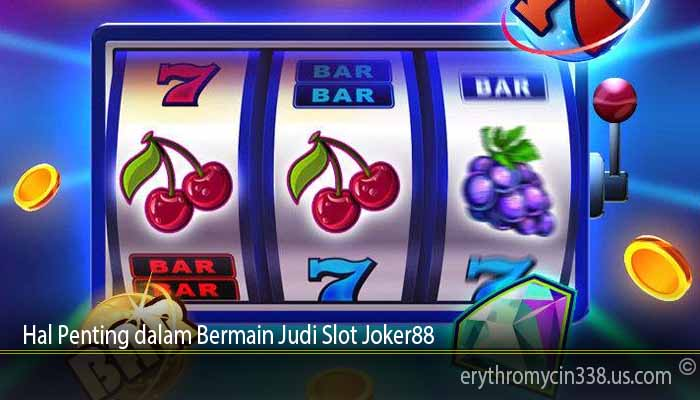 Hal Penting dalam Bermain Judi Slot Joker88