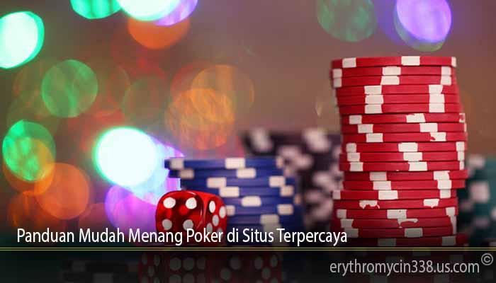 Panduan Mudah Menang Poker di Situs Terpercaya