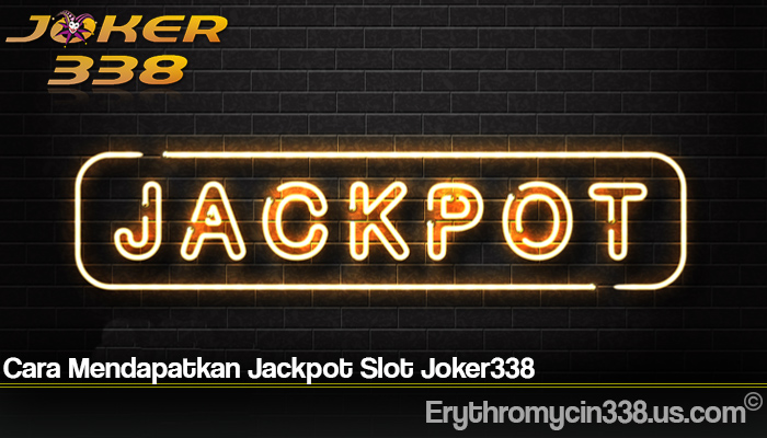 Cara Mendapatkan Jackpot Slot Joker338