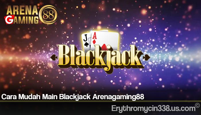 Cara Mudah Main Blackjack Arenagaming88