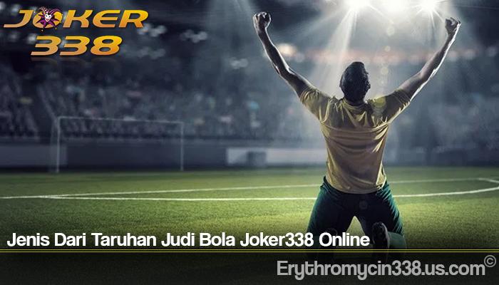 Jenis Dari Taruhan Judi Bola Joker338 Online