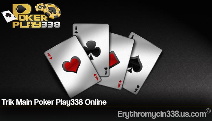Trik Main Poker Play338 Online